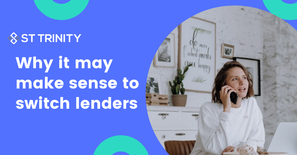 Why it may make sense to switch lenders, you may just end up getting a better deal